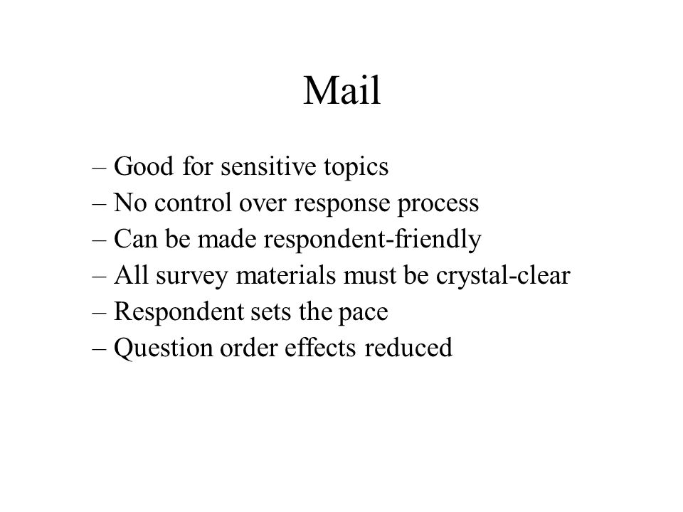 Mail Good for sensitive topics No control over response process
