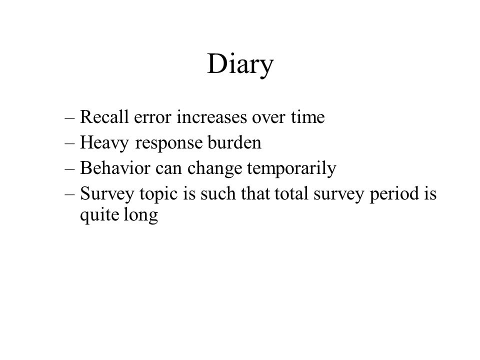Diary Recall error increases over time Heavy response burden