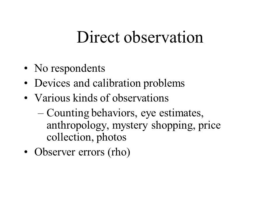 Direct observation No respondents Devices and calibration problems