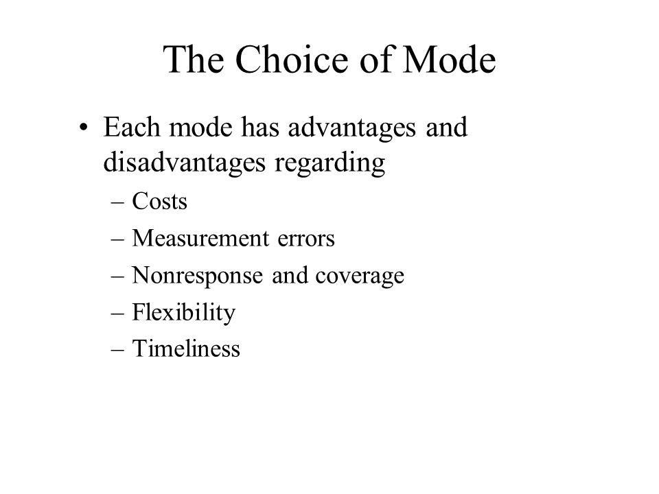 The Choice of Mode Each mode has advantages and disadvantages regarding. Costs. Measurement errors.