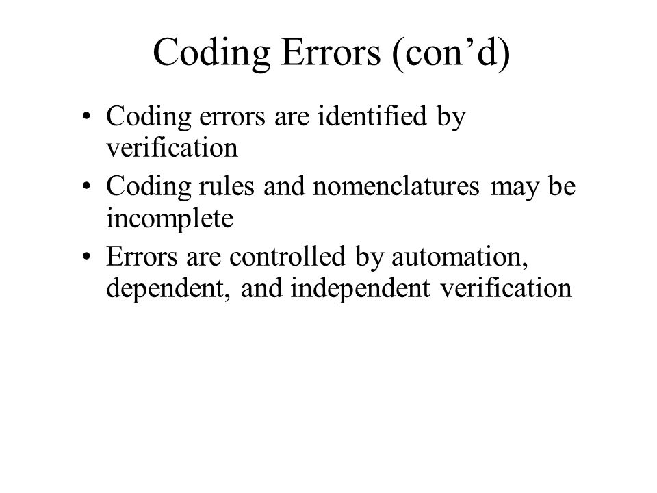 Coding Errors (con'd) Coding errors are identified by verification