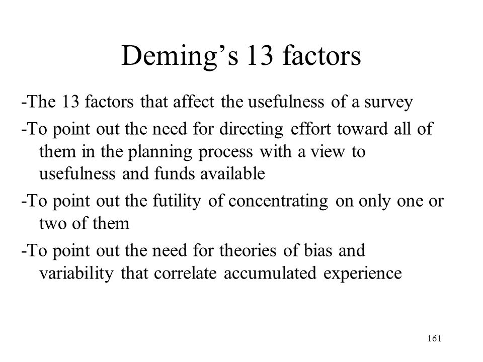Deming's 13 factors -The 13 factors that affect the usefulness of a survey.