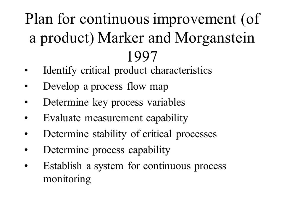 Plan for continuous improvement (of a product) Marker and Morganstein 1997
