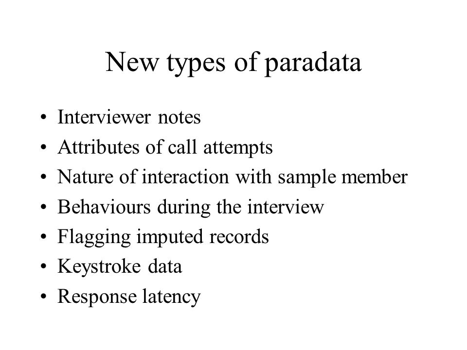 New types of paradata Interviewer notes Attributes of call attempts