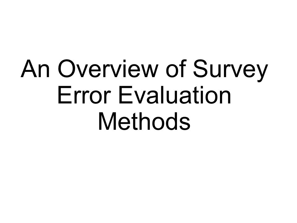An Overview of Survey Error Evaluation Methods