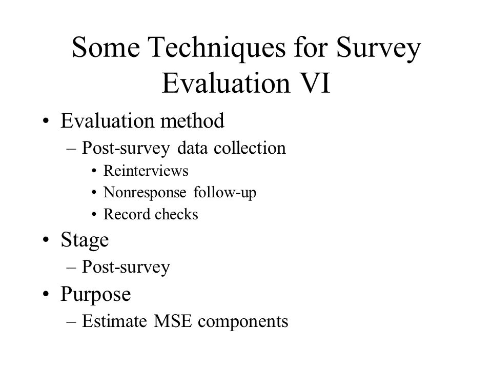 Some Techniques for Survey Evaluation VI