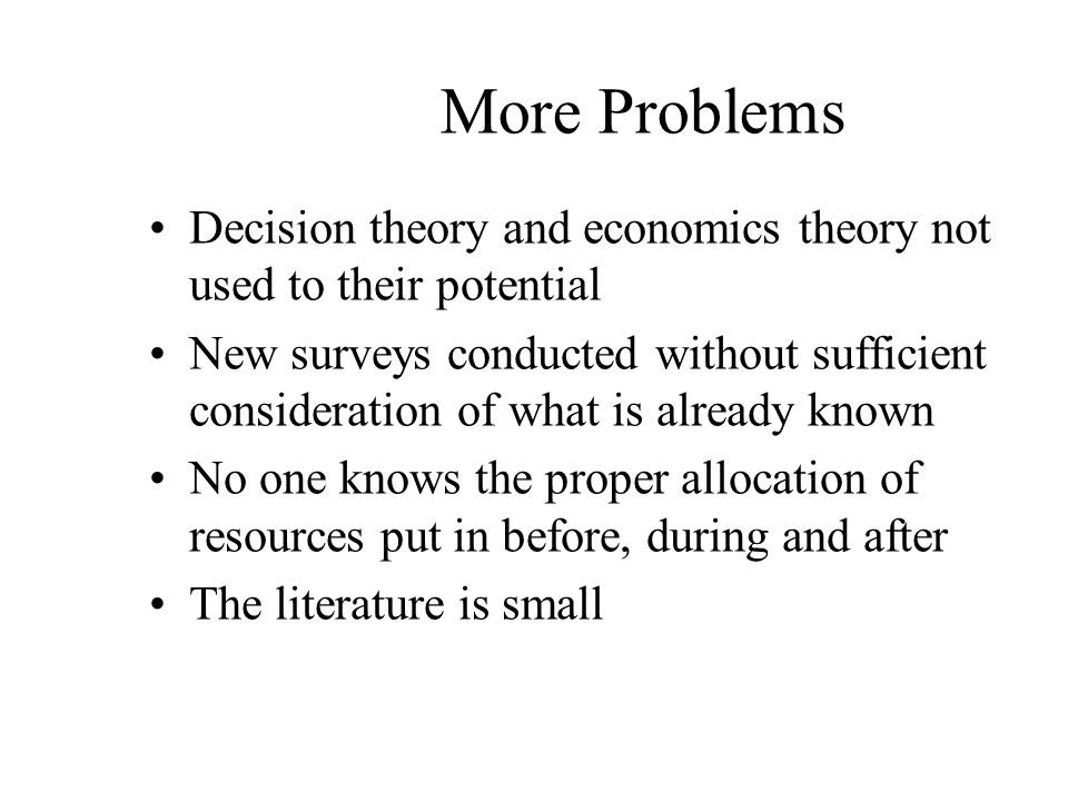 More Problems Decision theory and economics theory not used to their potential.