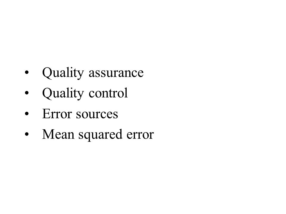 Quality assurance Quality control Error sources Mean squared error