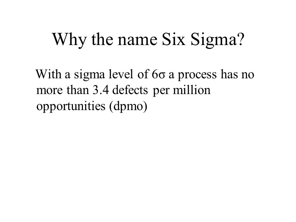 Why the name Six Sigma.