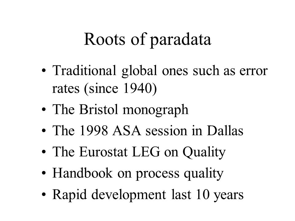 Roots of paradata Traditional global ones such as error rates (since 1940) The Bristol monograph. The 1998 ASA session in Dallas.