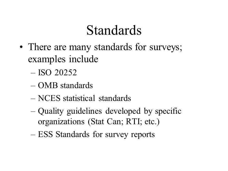 Standards There are many standards for surveys; examples include