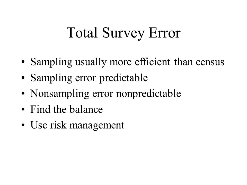 Total Survey Error Sampling usually more efficient than census