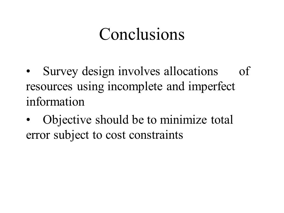 Conclusions Survey design involves allocations of resources using incomplete and imperfect information.