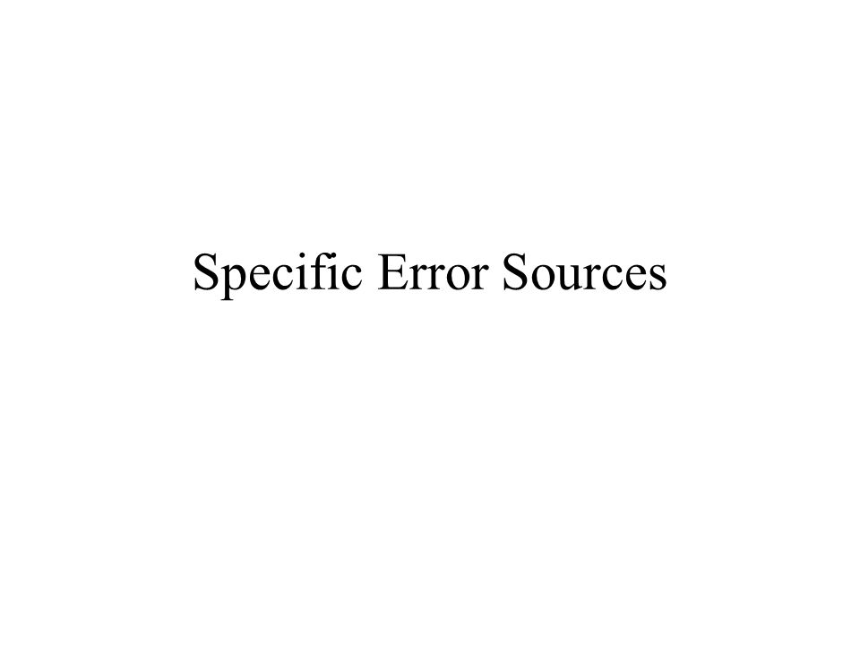 Specific Error Sources