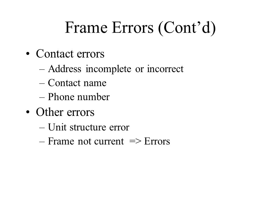 Frame Errors (Cont'd) Contact errors Other errors