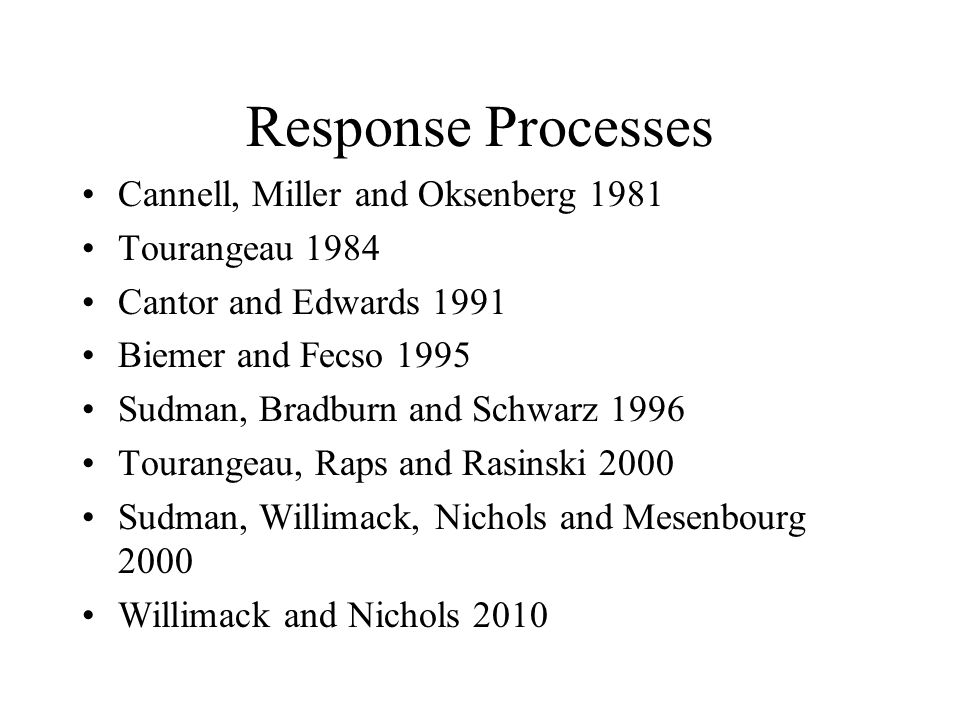 Response Processes Cannell, Miller and Oksenberg 1981 Tourangeau 1984