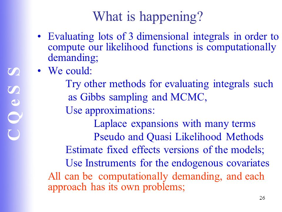 What is happening Evaluating lots of 3 dimensional integrals in order to compute our likelihood functions is computationally demanding;