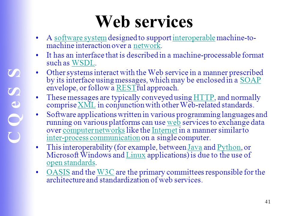 Web services A software system designed to support interoperable machine-to-machine interaction over a network.