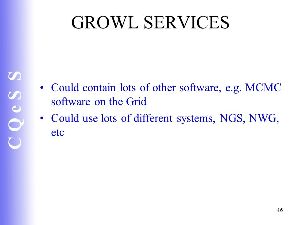GROWL SERVICES Could contain lots of other software, e.g.