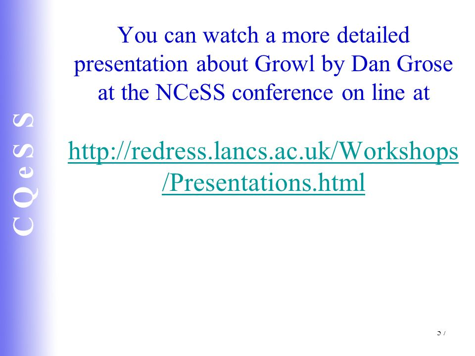 You can watch a more detailed presentation about Growl by Dan Grose at the NCeSS conference on line at http://redress.lancs.ac.uk/Workshops/Presentations.html