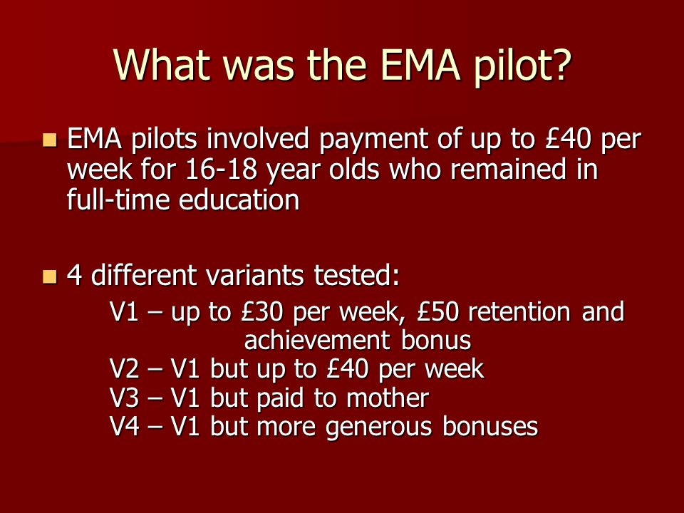 What was the EMA pilot EMA pilots involved payment of up to £40 per week for 16-18 year olds who remained in full-time education.