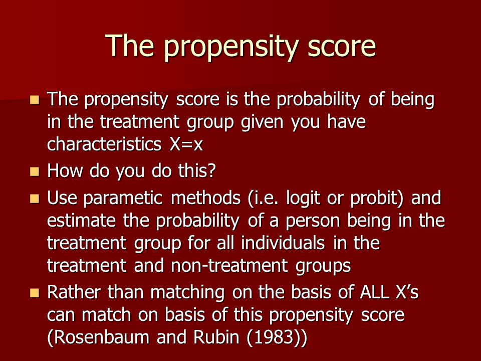 The propensity score The propensity score is the probability of being in the treatment group given you have characteristics X=x.