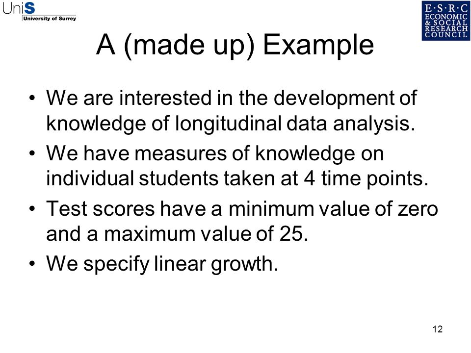 A (made up) Example We are interested in the development of knowledge of longitudinal data analysis.
