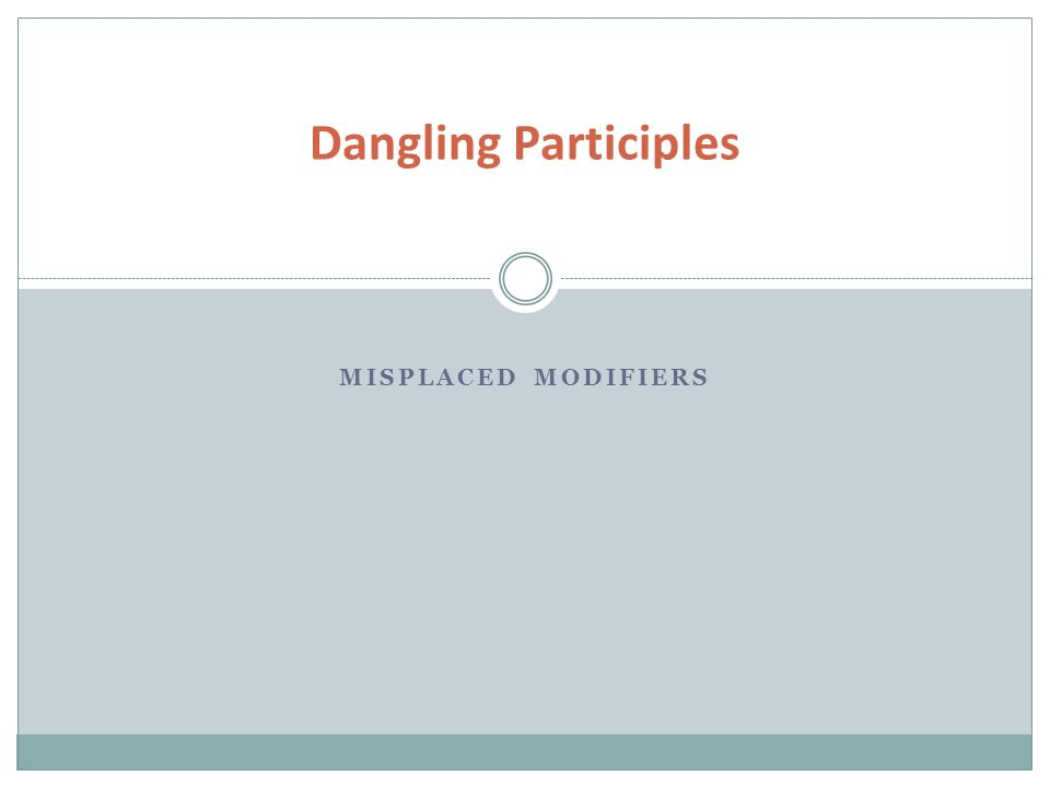 Dangling participles misplaced modifiers ppt video online download 1 dangling participles misplaced modifiers ccuart Choice Image