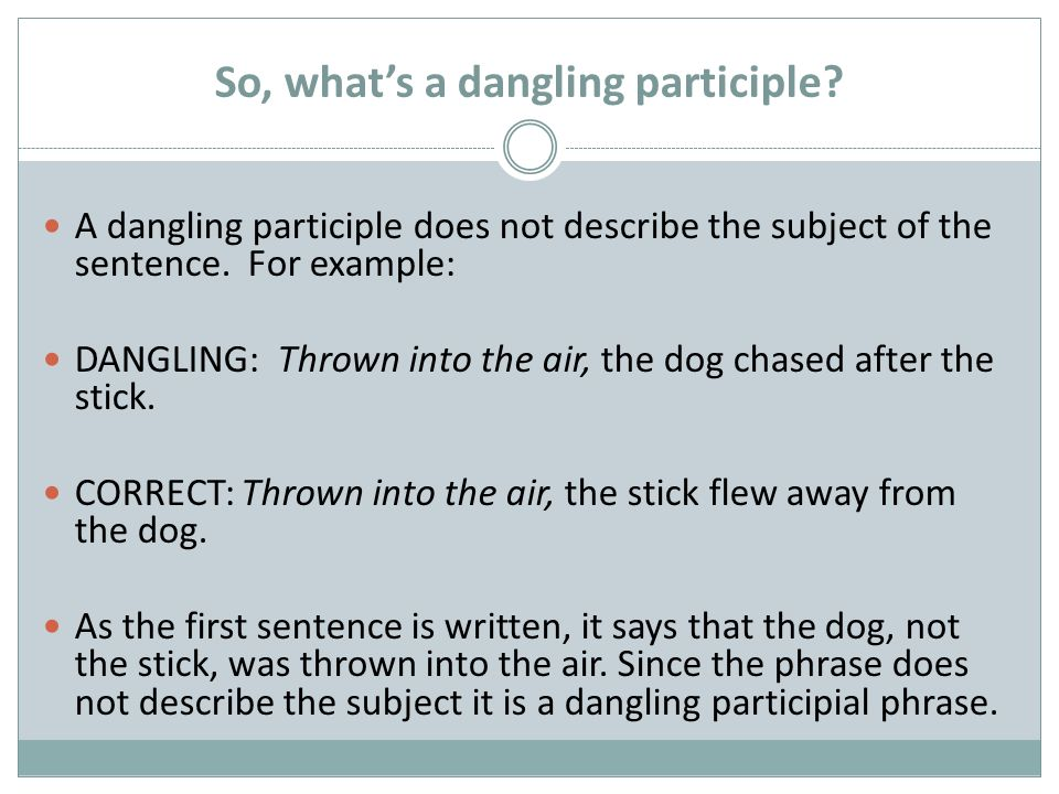 Dangling participles misplaced modifiers ppt video online download so whats a dangling participle ccuart Choice Image