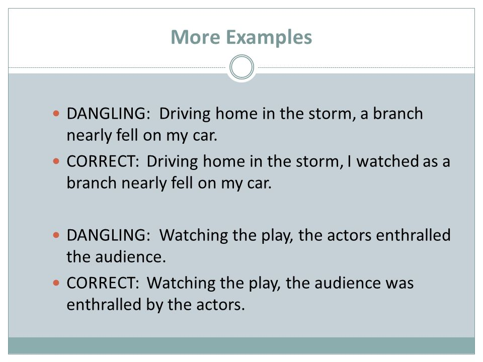 Dangling participles misplaced modifiers ppt video online download more examples dangling driving home in the storm a branch nearly fell on my ccuart Choice Image