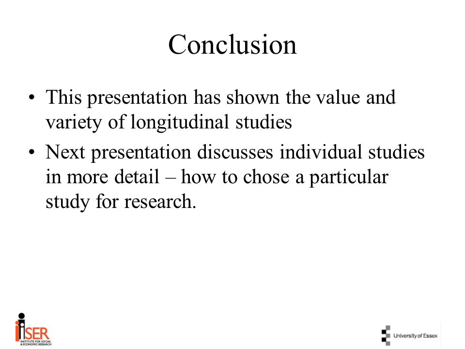 Conclusion This presentation has shown the value and variety of longitudinal studies.