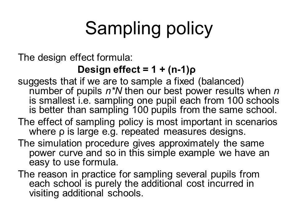 Sampling policy The design effect formula: Design effect = 1 + (n-1)ρ