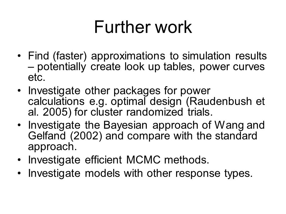 Further work Find (faster) approximations to simulation results – potentially create look up tables, power curves etc.