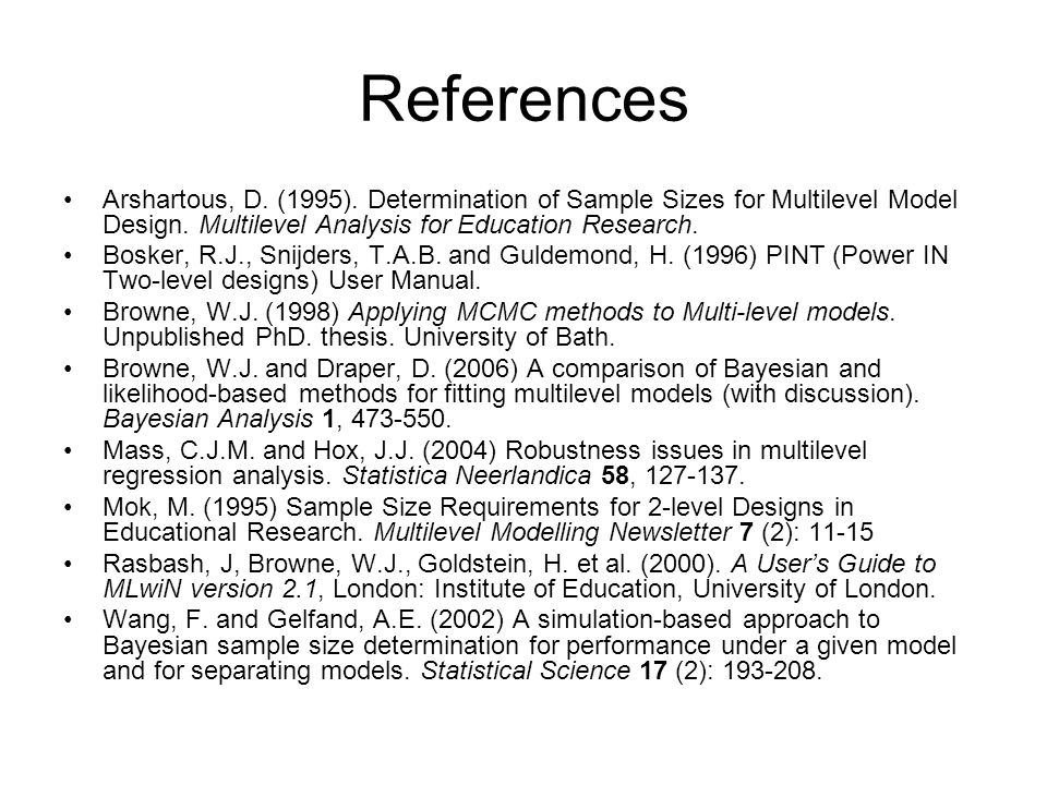 References Arshartous, D. (1995). Determination of Sample Sizes for Multilevel Model Design. Multilevel Analysis for Education Research.