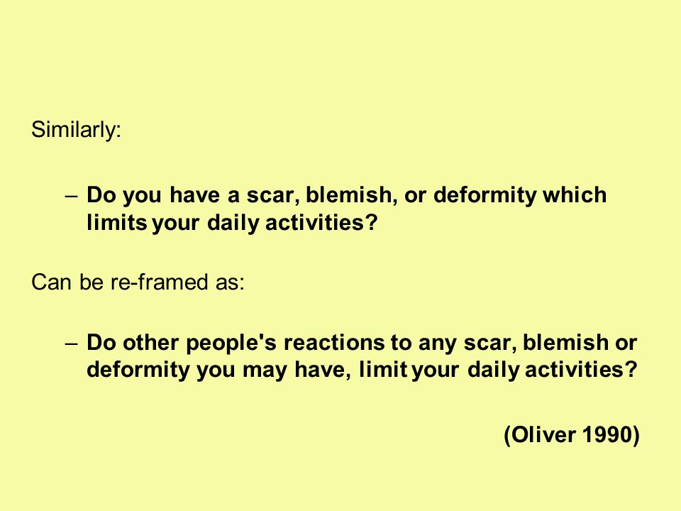 Similarly: Do you have a scar, blemish, or deformity which limits your daily activities Can be re-framed as: