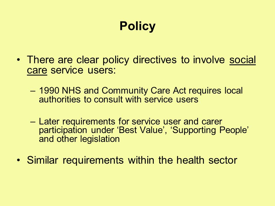 Policy There are clear policy directives to involve social care service users:
