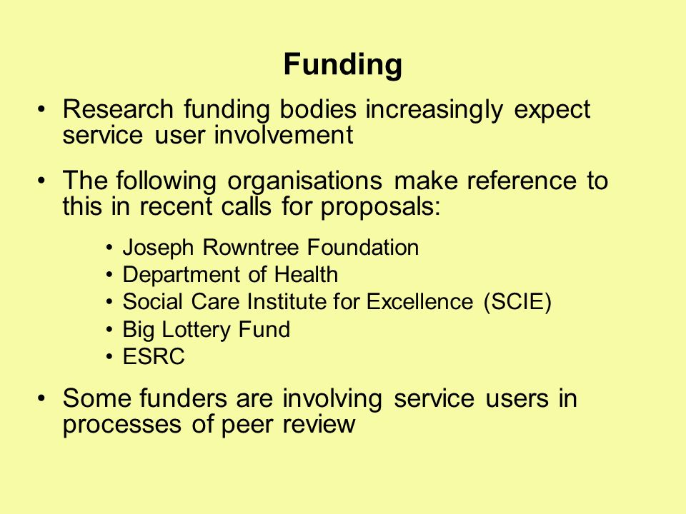 Funding Research funding bodies increasingly expect service user involvement.