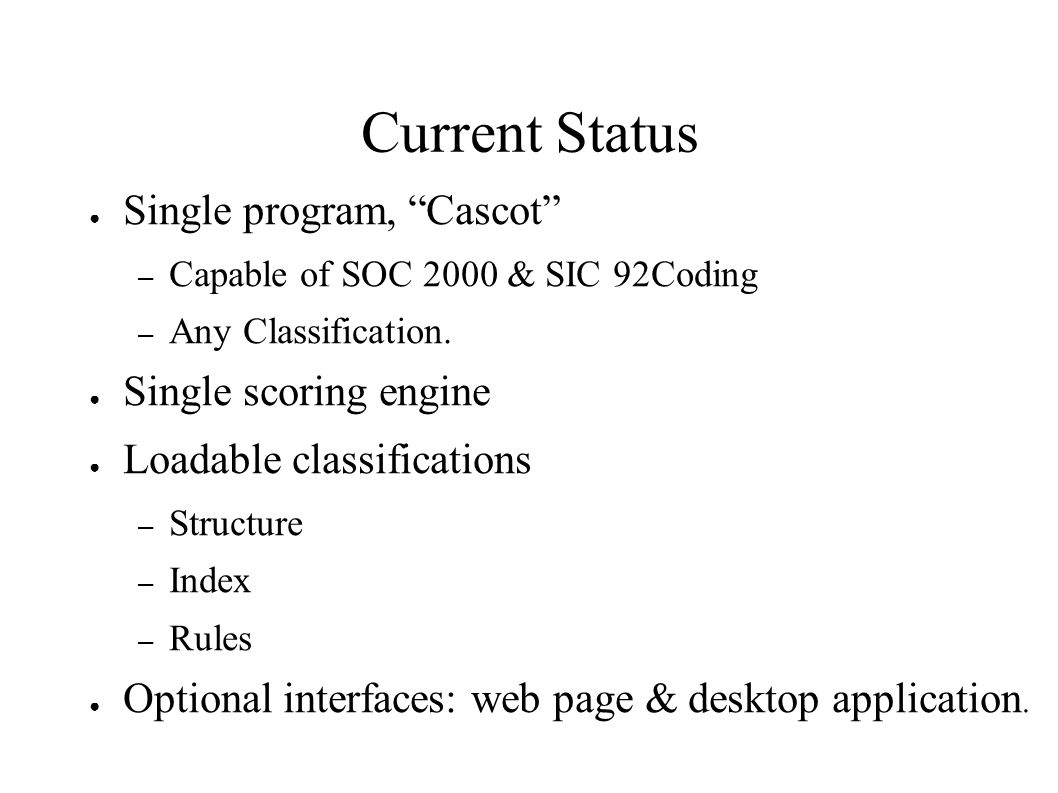 Current Status Single program, Cascot Single scoring engine