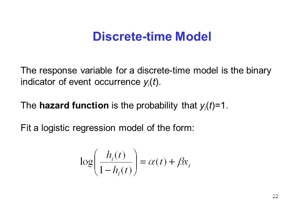 Discrete-time Model The response variable for a discrete-time model is the binary indicator of event occurrence yi(t).