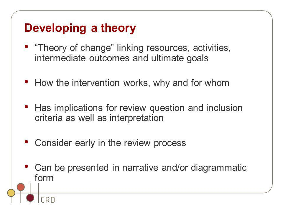 Developing a theory Theory of change linking resources, activities, intermediate outcomes and ultimate goals.