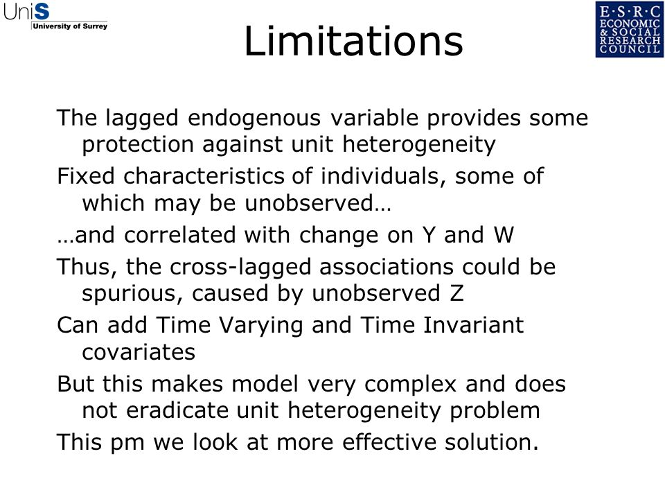 Limitations The lagged endogenous variable provides some protection against unit heterogeneity.