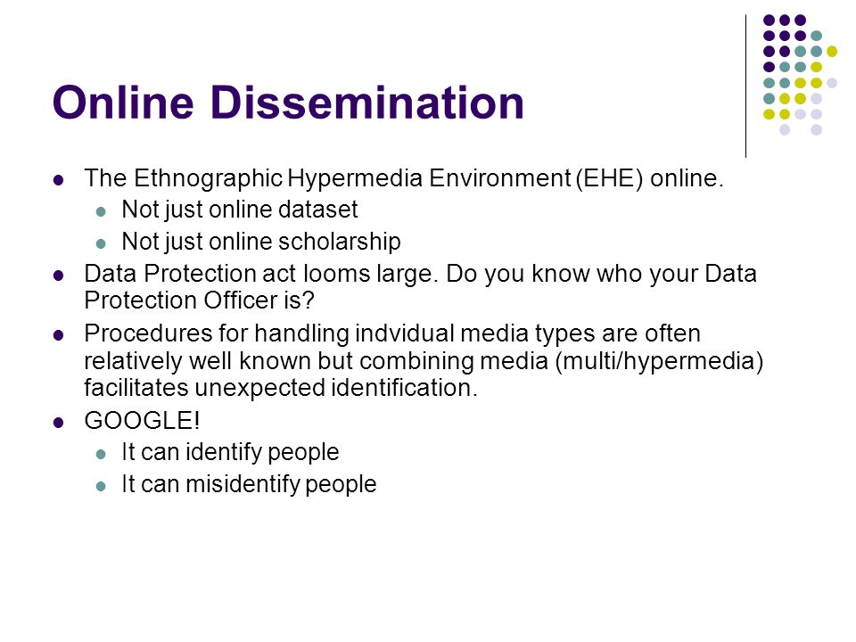 Online Dissemination The Ethnographic Hypermedia Environment (EHE) online. Not just online dataset.