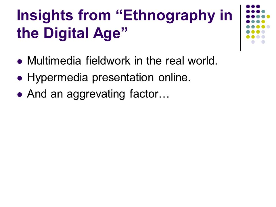 Insights from Ethnography in the Digital Age