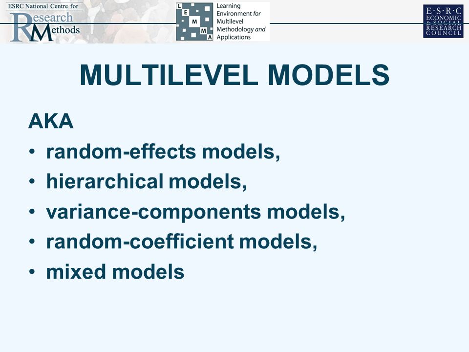 MULTILEVEL MODELS AKA random-effects models, hierarchical models,
