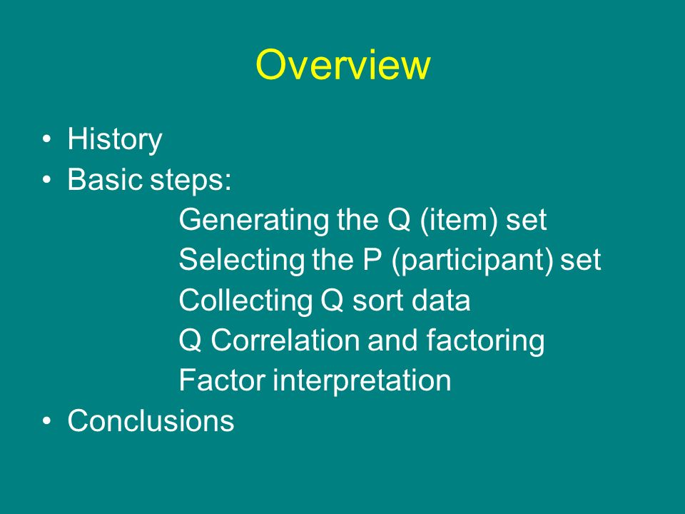 Overview History Basic steps: Generating the Q (item) set