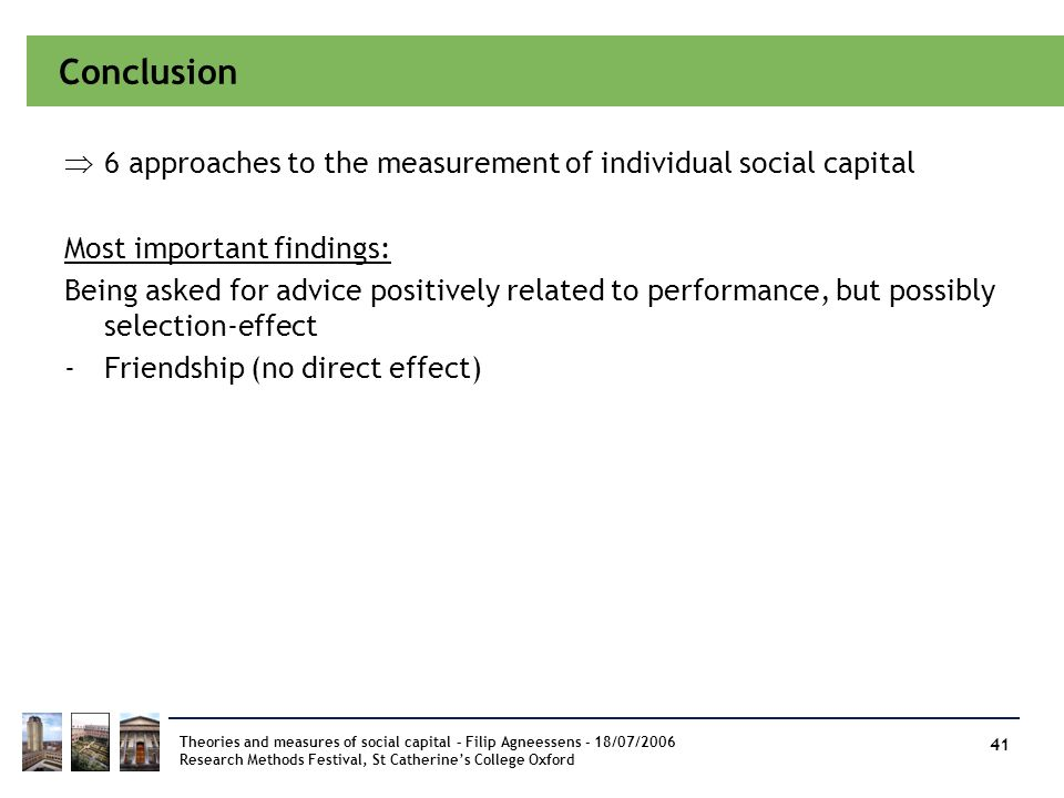 Conclusion 6 approaches to the measurement of individual social capital. Most important findings: