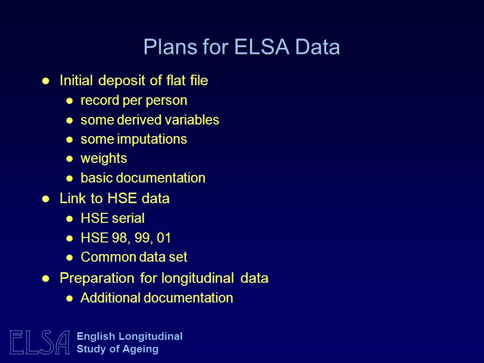 Plans for ELSA Data Initial deposit of flat file Link to HSE data