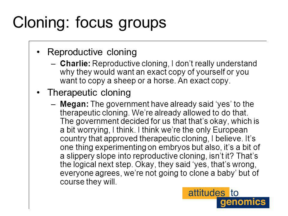 Cloning: focus groups Reproductive cloning Therapeutic cloning
