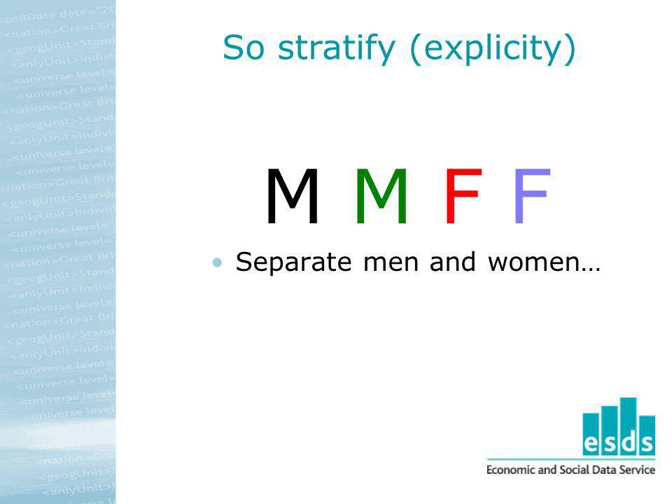 So stratify (explicity)