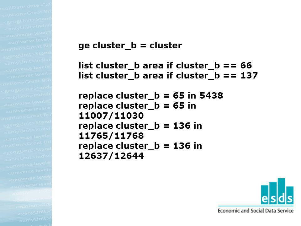 ge cluster_b = cluster list cluster_b area if cluster_b == 66. list cluster_b area if cluster_b == 137.